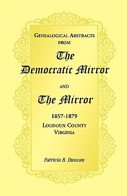Image for Genealogical Abstracts from the Democratic Mirror and the Mirror, 1857-1879, Loudoun County, Virginia