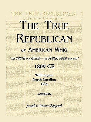 "Image for The True Republican, or American Whig: ""The Truth Our Guide - The Public Good Our End."" 1809 CE, Wilmington, North Carolina, USA"
