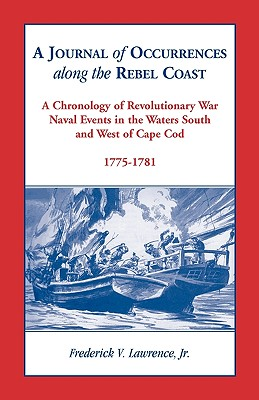 Image for A Journal of Occurrences along the Rebel Coast: A Chronology of Revolutionary War Naval Events in the Waters South and West of Cape Cod
