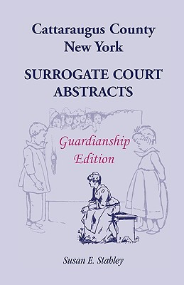 Image for Cattaraugus County, New York Surrogate Court Abstracts: Guardianship Edition
