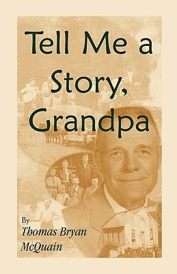 Image for Tell Me a Story Grandpa: West Virginia Stories About Farm Life, One-Room Schools, Logging, Hunting, Civil War