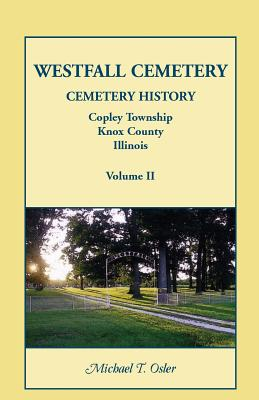 Image for Westfall Cemetery, Copley Township, Knox County, Illinois: Cemetery History, Volume II