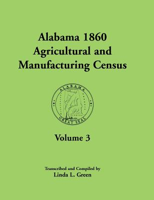 Image for Alabama 1860 Agricultural and Manufacturing Census: Volume 3 for Autauga, Baldwin, Barbour, Bibb, Blount, Butler, Calhoun, Chambers, Cherokee, Choctaw, Clarke, Coffee, Conecuh, Coosa, Covington, Dale, and Dallas Counties