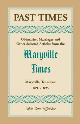 Image for Past Times: Obituaries, Marriages and Other Selected Articles from the Maryville Times, Maryville, Tennessee, Volume II, 1891-1895