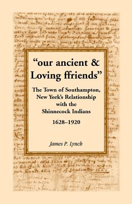 "Image for ""our ancient & Loving ffriends"": The Town of Southampton, New York's Relationship with the Shinnecock Indians, 1628-1920"
