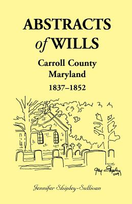 Image for Abstracts of Wills Carroll County, Maryland, 1837-1852