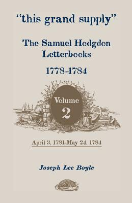 "Image for ""this grand supply"" The Samuel Hodgdon Letterbooks, 1778-1784. Volume 2, April 3, 1781-May 24, 1784"