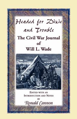 Image for Headed for Dixie and Trouble: The Civil War Journal of Will L.Wade