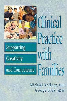 Clinical Practice with Families: Supporting Creativity and Competence, Rothery, Michael; Enns, George