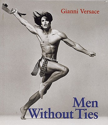 Image for MEN WITHOUT TIES ( PHOTOGRAPHY BY HERB RITTS, BRUCE WEBER, AND RICHARD AVEDON )