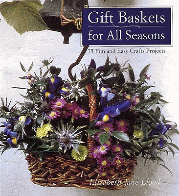 Image for Gift Baskets for All Seasons: 75 Fun and Easy Craft Projects