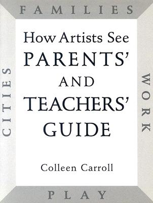 How Artists See: Parents' and Teachers' Guide, Carroll, Colleen
