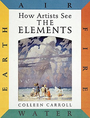 How Artists See: The Elements: Earth Air Fire Water, Carroll, Colleen