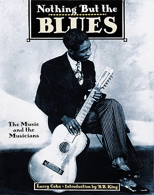 Image for Nothing But the Blues : The Music and the Musicians