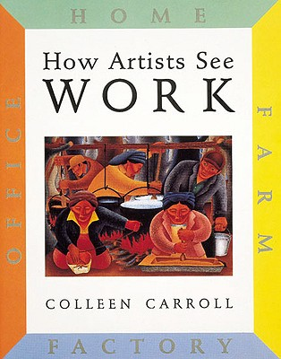How Artists See: Work: Farm, Factory, Home, Office, Carroll, Colleen