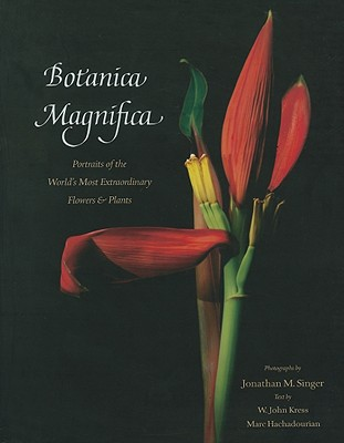 Image for Botanica Magnifica: Portraits of the World's Most Extraordinary Flowers and Plants