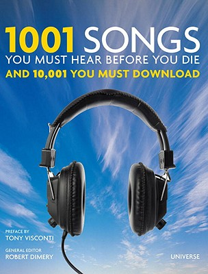 Image for 1001 Songs You Must Hear Before You Die: And 10,001 You Must Download