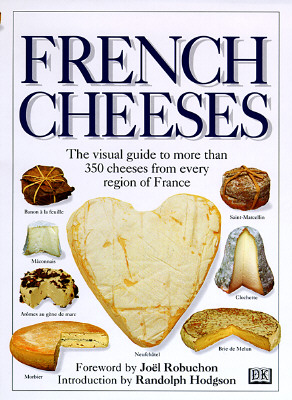 Image for French Cheeses: The Visual Guide to More Than 350 Cheeses from Every Region of France