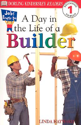 DK Readers: A Day in a Life of a Builder (Level 1: Beginning to Read) (Jobs People Do series), Linda Hayward