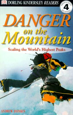 DK Readers: Danger on the Mountain -- Scaling the World's Highest Peaks (Level 4: Proficient Readers), Donkin, Andrew