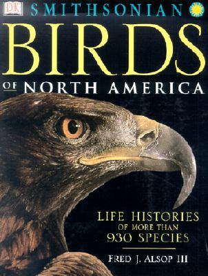Birds of North America: Life Histories of More Than 930 Species, Alsop III, Fred J.