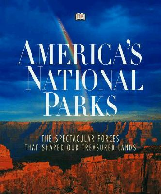 Image for America's National Parks: The Spectacular Forces that Shaped Our Treasured Lands