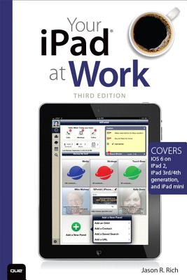 Your iPad at Work (Covers iOS 6 on iPad 2, iPad 3rd/4th generation, and iPad mini) (3rd Edition), Jason R. Rich (Author)