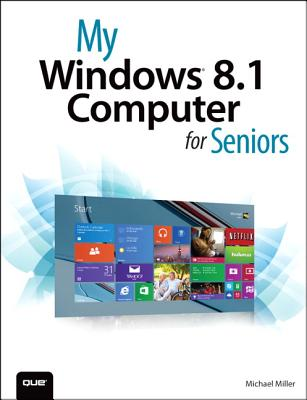 My Windows 8.1 Computer for Seniors (2nd Edition), Michael Miller