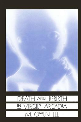 Image for Death and Rebirth in Virgil's Arcadia (Suny Series in Classical Studies)