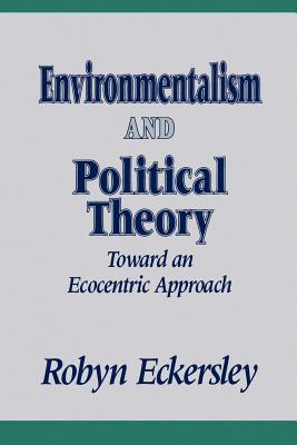 Image for Environmentalism and Political Theory: Toward an Ecocentric Approach (SUNY series in Environmental Public Policy)