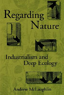 Image for Regarding Nature: Industrialism and Deep Ecology (SUNY Series in Radical Social and Political Theory) (Suny Series, Radical Social & Political Theory)