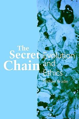 The Secret Chain: Evolution and Ethics (Suny Series in Philosophy an (Suny Series, Philosophy & Biology), Bradie, Michael