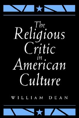 The Religious Critic in American Culture (Emotions), Dean, William