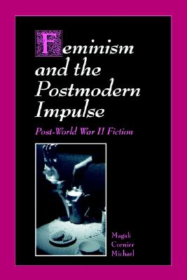 Image for Feminism and the Postmodern Impulse: Post-World War II Fiction