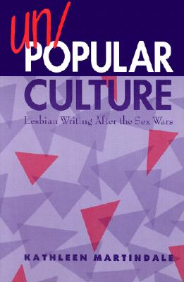 Image for Un/Popular Culture: Lesbian Writing After the Sex Wars (Suny Series, Identities in the Classroom)