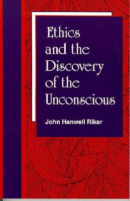 Ethics and the Discovery of the Unconscious (Suny Series in Transpersonal and Humanistics Psychology), Riker, John Hanwell