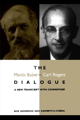 The Martin Buber-Carl Rogers Dialogue : A New Transcript With Commentary, Rob Anderson