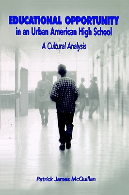 Educational Opportunity in an Urban American High: A Cultural Analysis, McQuillan, Patrick James