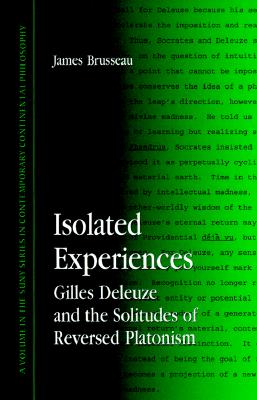 Image for Isolated Experiences: Gilles Deleuze and the Solitudes of Reversed Platonism (SUNY series in Contemporary Continental Philosophy)