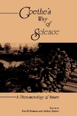 Goethe's Way of Science (Suny Series, Environmental & Architectural Phenomenology), Arthur Zajonc