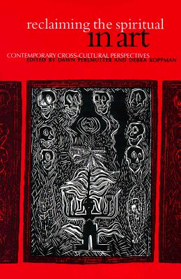Image for RECLAIMING THE SPIRITUAL IN ART: CONTEMPORARY CROSS-CULTURAL PERSPECTIVES