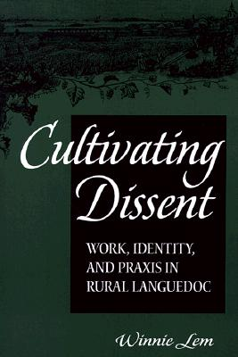 Image for Cultivating Dissent: Work, Identity and Praxis in Rural Languedoc