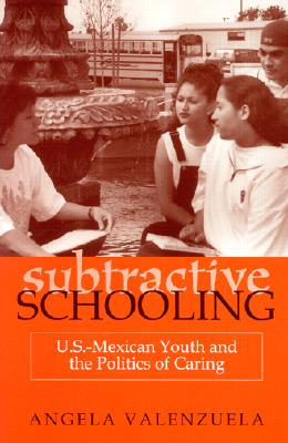 Image for Subtractive Schooling: U.S.-Mexican Youth and the Politics of Caring
