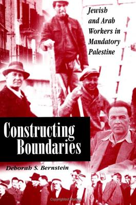 Image for Constructing Boundaries: Jewish and Arab Workers in Mandatory Palestine (Suny Series in Israeli Studies)