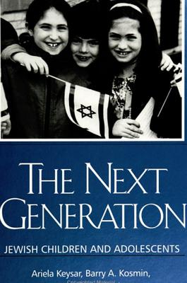 The Next Generation: Jewish Children and Adolescents (Suny Series in American Jewish Society in the 1990s), Keysar, Ariela; Kosmin, Barry A.; Scheckner, Jeffrey