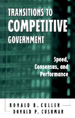 Image for Transitions to Competitive Government: Speed, Consensus, and Performance (SUNY series, Human Communication Processes)