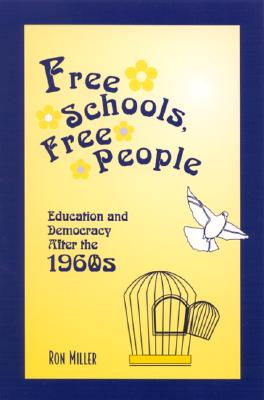 Free Schools, Free People: Education and Democracy After the 1960s, Miller, Ronald J