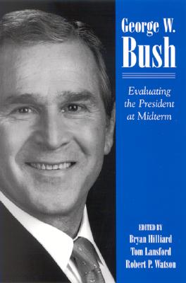 Image for George W. Bush: Evaluating the President at Midterm (SUNY series on the Presidency:  Contemporary Issues)