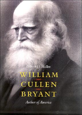 William Cullen Bryant: Author of America, Muller, Gilbert H.