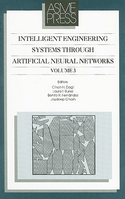 Intelligent Engineering Systems Through Artificial Neural Networks: Smart Systems Engineering Computational Intelligence in Architecting Complex Engineering Systems, Dagli, Cihan H. (Editor) Burke, Laura L. (Editor), Fernandez, Benito R. (Editor) Ghosh, Joydeep (Editor)